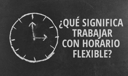 ¿Qué significa trabajar con horario flexible