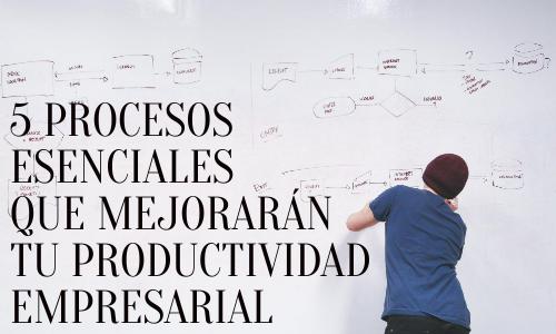 5 procesos esenciales para mejorar la productividad empresarial workmeter