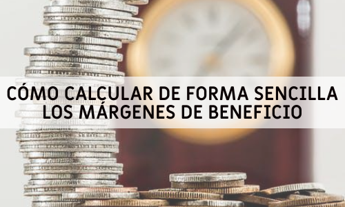 CÓMO CALCULAR DE FORMA SENCILLA LOS MÁRGENES DE BENEFICIO