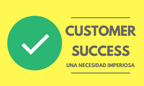 Customer Success: una necesidad imperiosa