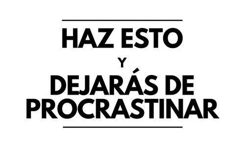 Lo único que necesitas hacer para dejar de procrastinar