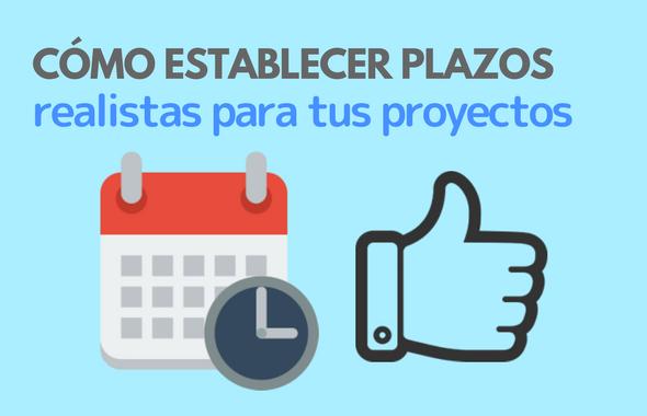 Plazos realistas y correctos para tus proyectos.png
