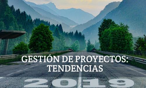 Gestión de proyectos, tendencias 2019