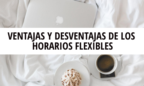 Ventajas y desventajas de los horarios flexibles
