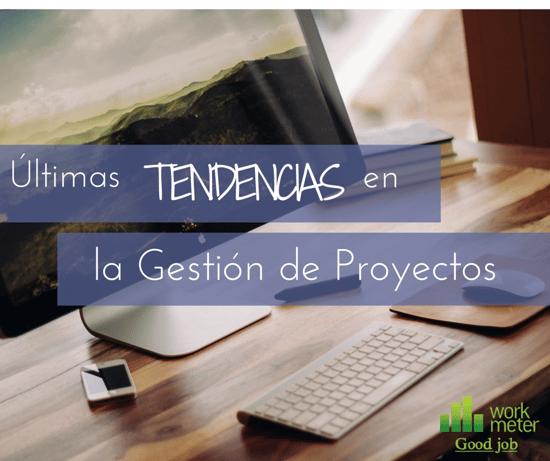 últimas tendencias en la gestión de proyectos